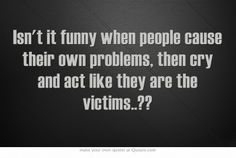 This my friends is a big problem in this world! Everyone has someone to blame for their issues. Deal with what you caused. Own Quotes, Quotes To Live By, Funny Quotes, Life Quotes, Random Quotes, Dating Quotes, Pity Party Quotes, Victim Quotes, No More Drama