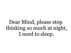Dear mind, please stop thinking at night...