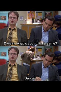 """Danger""? OH MY GOSH I HAVE THE SAME MIDDLE NAME AS DWIGHT SCHRUTE."