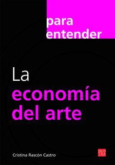 De Cristina Rascón Castro, economista, escritora, traductora y promotora cultural. Presentamos La economía del arte ensayo que analiza los debates más relevantes en torno a la producción artística, se exploran las características de cada disciplina y se presentan algunas técnicas para su investigación.