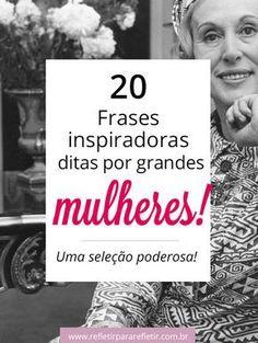 Confira esta poderosa seleção de frases inspiradoras, ditas por grandes mulheres! #mulher