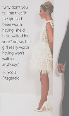 """Love this """"A girl worth having won't wait for anybody"""" and 12 Quotes That Make You Wish F.Scott Fitzgerald Would Write You A Love Letter Great Quotes, Quotes To Live By, Me Quotes, Funny Quotes, Inspirational Quotes, Qoutes, Great Gatsby Quotes, Needy Quotes, Motivational"""