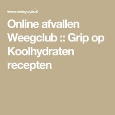 Online afvallen Weegclub :: Grip op Koolhydraten  recepten