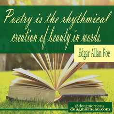 """""""Poetry is the rhythmical creation of beauty in words"""". ~ Edgar Allan Poe I hope you enjoy the Quotes. I'd encourage you to share them, repost them, and comment. After all, social media is about being social which implies a dialogue, not a one sided conversation. Make it a great day - """"YOU Were Created for Greatness, Claim It!"""" Doug Morneau - #fitCEO #motivation #leadership"""