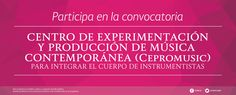 Convocatoria: Centro de Experimentación y Producción de Música Contemporánea (CEPROMUSIC), para integrael el cuerpo de instrumentistas. Consulta las bases en: http://www.culturasinaloa.gob.mx/images/stories/2016/Convocatorias/marzo/bases_cepromusic_2016.pdf