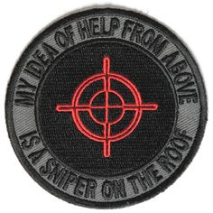 My idea of help from above Sniper on Roof Patch Army Patches, Tactical Patches, Biker Patches, Pin And Patches, Sew On Patches, Iron On Patches, Roof Patch, Funny Patches, Skulls