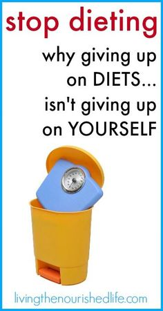 Stop Dieting Why Giving Up on Diets Isn't Giving Up On Yourself - The Nourished Life