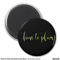 Time To Plan Greenly Script Home Office Management 6 Cm Round Magnet