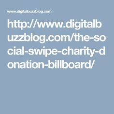 http://www.digitalbuzzblog.com/the-social-swipe-charity-donation-billboard/