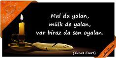 ♥ Mal da yalan, mülk de yalan, var biraz da sen oyalan. (Yunus Emre) ...
