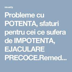 Probleme cu POTENTA, sfaturi pentru cei ce sufera de IMPOTENTA, EJACULARE PRECOCE.Remedii Naturale http://visual.ly/users/PowerV/portfolio