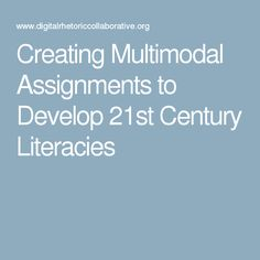 Creating Multimodal Assignments to Develop 21st Century Literacies