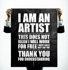 I am an artist - this does not mean i will work for free...