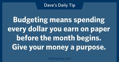 Each month is different, so make sure you do a new budget every month.