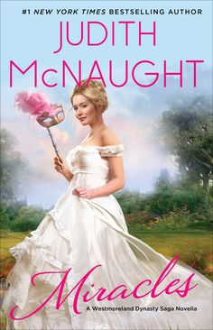 Miracles The Westmoreland Dynasty Saga Book A Novela By Judith Mcnaught Julianna Skeffington And Lord Nicki Du Ville