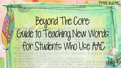 Beyond The Core: Guide to Teaching New Words for Students Who Use AAC