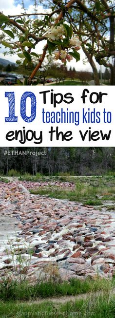 Great parenting tips! 10 Tips for teaching kids to enjoy the view #ETHANProject with original photos by HappyandBlessedHome With outdoor activities for kids with a view that will inspire families to get outdoors and enjoy the view.