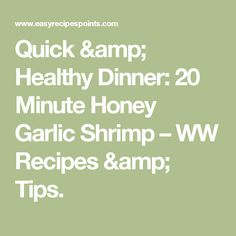 Quick & Healthy Dinner: 20 Minute Honey Garlic Shrimp – WW Recipes & Tips.