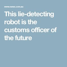 This lie-detecting robot is the customs officer of the future