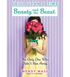 Twice Upon a Time Book 3 - Beauty and the Beast, the Only One Who Didn't Run Away by Wendy Mass