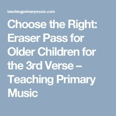 Choose the Right: Eraser Pass for Older Children for the 3rd Verse – Teaching Primary Music