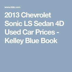 2013 Chevrolet Sonic LS Sedan 4D Used Car Prices - Kelley Blue Book