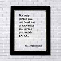 Ralph Waldo Emerson - Floating Quote - The only person you are destined to become is the person you decide to be - Quote Art Print