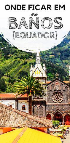 Baños, no Equador: Dicas de onde ficar. Descubra qual a melhor região para se hospedar durante a sua viagem, além de hostels e hotéis com excelente custo-benefício.