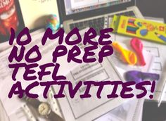 Wow! Thanks for all the love everybody! My post about 12 No-Prep TEFL Activities was so well received I've decided to compile 10 MORE NO-PREP TEFL Activities! So happy to help my fellow teachers! S...