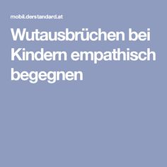 Wutausbrüchen bei Kindern empathisch begegnen