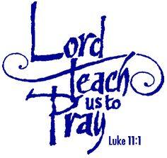 "Luke 11:1.  One day Jesus was praying in a certain place. When he finished, one of his disciples said to him, ""Lord, teach us to pray, just as John taught his disciples."" (NIV)"