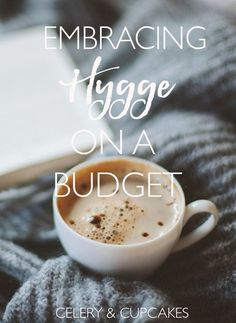 Embracing Hygge - 15 simple ideas to live well on a budget