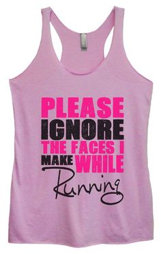 Womens Tri-Blend Tank Top - PLEASE IGNORE THE FACES I MAKE WHILE Running
