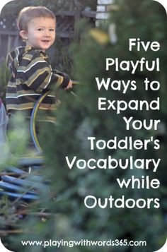 Playing with words 365: 5 playful ways to expand your toddler's vocabulary while outdoors. Pinned by SOS Inc. Resources. Follow all our boards at pinterest.com/sostherapy for therapy resources.