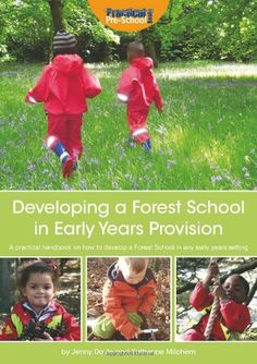 Jenny Doyle and Katherine Milchem Developing a Forest School in early years provision: a practical handbook on how to develop a Forest School in any early years setting (London: Practical Pre-School Books) Outdoor Education, Outdoor Learning, Outdoor Play, Outdoor School, Outdoor Classroom, Forest School Activities, Early Childhood Education, Early Education, Learning Through Play
