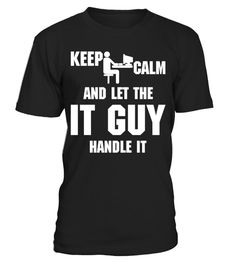 # IT Guy .  Keep Calm And Let The IT Guy Handle It. Available in various colors and styles.Get yours today.