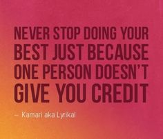 Never stop doing your best just because one person doesn't give you credit.