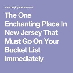 The One Enchanting Place In New Jersey That Must Go On Your Bucket List Immediately