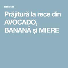 Prăjitură la rece din AVOCADO, BANANĂ și MIERE Avocado, Banana, Lawyer