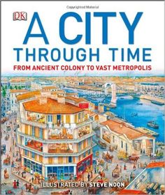 A City Through Time: Philip Steele, Steve Noon: 9781465402493: AmazonSmile: Books