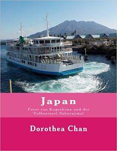 Japan: Fotos von Kagoshima und der Vulkaninsel Sakurajima!: Amazon.it: Dorothea Chan: Libri in altre lingue