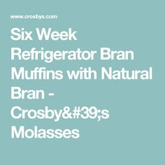 Six Week Refrigerator Bran Muffins with Natural Bran - Crosby's Molasses