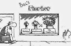 """""""I'd like some flowers for my wife, please.""""  """"Certainly, Sir."""", replied the florist. """"What did you have in mind?""""  The man hesitated, """"Well, I'm not sure, I uh, I uh, I uh...""""  """"Perhaps I could help,"""" said the florist.  """"What exactly have you done?"""""""