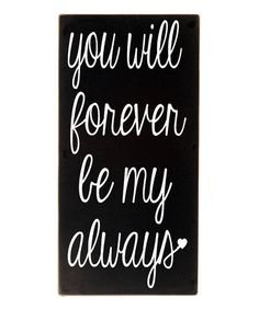Loving this Black & White 'Forever Be My Always' Wall Sign on #zulily! #zulilyfinds