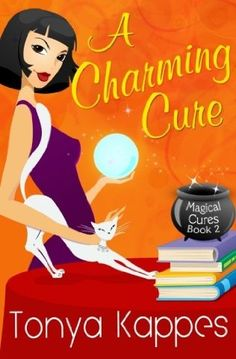 A Charming Cure (2012) (The second book in the Magical Cures Mystery series) A novel by Tonya Kappes