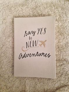 """Say yes to NEW adventures"" journal"