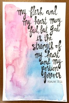 """watercolorsforlandlubbers: """"Psalm 73:26 """"God is the strength of my heart"""" hand-painted, hand-lettered verse art """""""