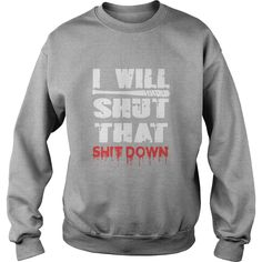 I Will Shut That Shit Down - Mens Premium T-Shirt  #gift #ideas #Popular #Everything #Videos #Shop #Animals #pets #Architecture #Art #Cars #motorcycles #Celebrities #DIY #crafts #Design #Education #Entertainment #Food #drink #Gardening #Geek #Hair #beauty #Health #fitness #History #Holidays #events #Home decor #Humor #Illustrations #posters #Kids #parenting #Men #Outdoors #Photography #Products #Quotes #Science #nature #Sports #Tattoos #Technology #Travel #Weddings #Women