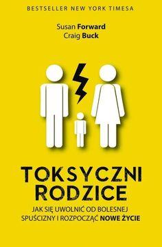 Toksyczni rodzice - Susan Forward   Książka   merlin.pl Self Development, Reading Lists, Happy Life, Hand Lettering, Books To Read, Parenting, Education, Film, Heart