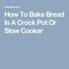 How To Bake Bread In A Crock Pot Or Slow Cooker